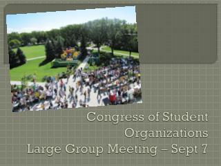 Congress of  S tudent  O rganizations Large  G roup  M eeting  – Sept  7