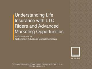 Understanding Life Insurance with LTC Riders and Advanced Marketing Opportunities