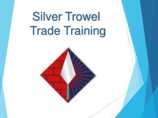 Silver Trowel  Trade Training