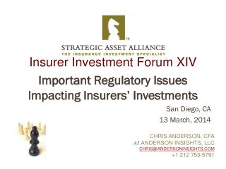 Insurer  Investment Forum XIV Important  Regulatory Issues Impacting  Insurers' Investments San Diego, CA 13 March,