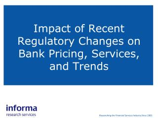 Impact of Recent Regulatory Changes on Bank Pricing, Services, and Trends