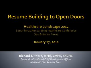 R esume Building to Open Doors Healthcare Landscape 2012 South Texas Annual Joint Healthcare Conference San Antonio, Te