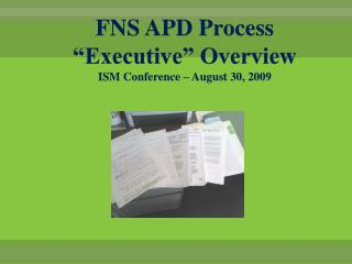 "FNS APD Process ""Executive"" Overview  ISM Conference – August 30, 2009"