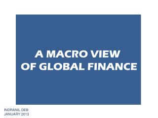 A MACRO VIEW  OF GLOBAL FINANCE