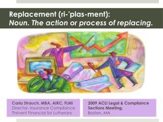 Replacement (ri-'plas-ment):  Noun. The action or process of replacing.