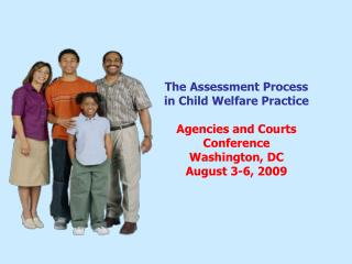 the assessment process in child welfare practice  agencies and courts conference washington, dc august 3-6, 2009
