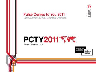 Pulse Comes to You 2011 Opportunities for IBM Business Partners