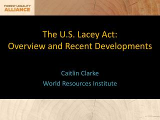 The U.S. Lacey Act: Overview and Recent Developments