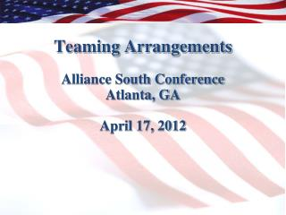 Teaming Arrangements Alliance South Conference Atlanta, GA April 17, 2012