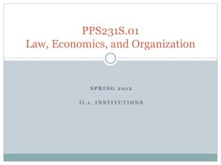PPS231S.01 Law, Economics, and  Organization
