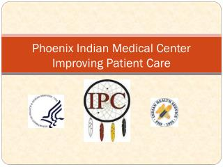 Phoenix Indian Medical Center  Improving Patient Care