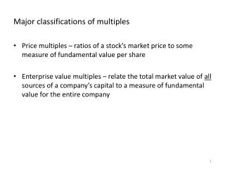 Major classifications of multiples Price multiples – ratios of a stock's market price to some measure of fundamental va