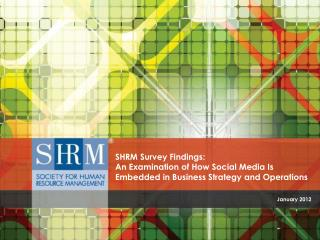 SHRM Survey Findings:  An Examination of How Social Media Is Embedded in Business Strategy and Operations