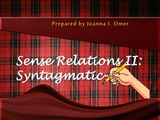 Prepared by Joanna I. Omer Sense Relations II:  Syntagmatic-