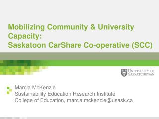 Mobilizing Community  & University  Capacity:  Saskatoon  CarShare  Co - operative  (SCC)