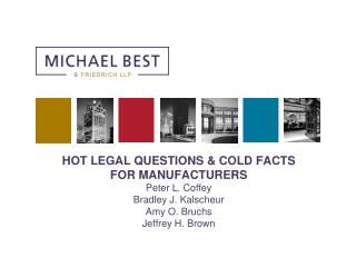 HOT LEGAL QUESTIONS & COLD FACTS  FOR MANUFACTURERS Peter L. Coffey Bradley J.  Kalscheur Amy O.  Bruchs Jeffrey H. Bro
