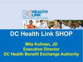 DC Health Link SHOP Mila Kofman, JD Executive Director DC Health Benefit Exchange Authority