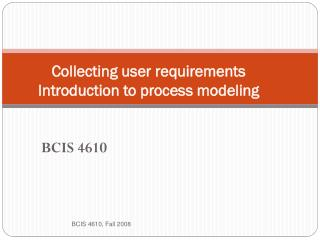 Collecting user requirements Introduction to  process modeling
