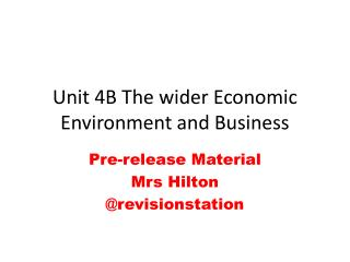 Unit 4B The wider Economic Environment and Business