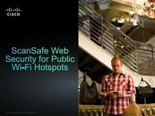 ScanSafe  Web Security for Public Wi-Fi Hotspots