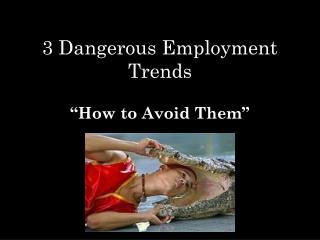 3 Dangerous Employment Trends