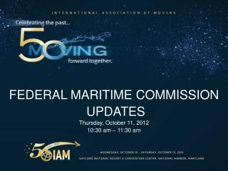 FEDERAL MARITIME COMMISSION  UPDATES Thursday, October 11, 2012 10:30 a m  – 11:30  am