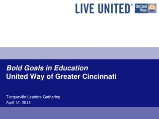 Bold Goals in Education United Way of Greater Cincinnati