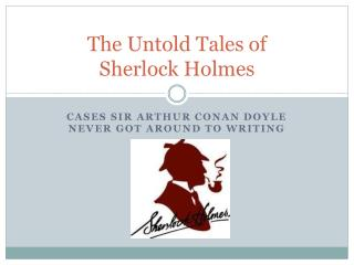 The Untold Tales of  Sherlock Holmes