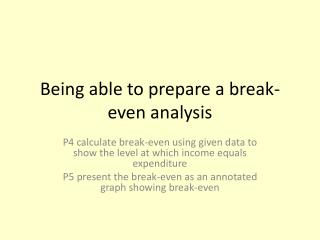 Being able to prepare a break-even analysis