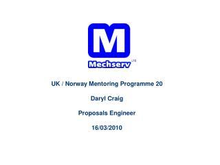 UK / Norway Mentoring  Programme  20 Daryl Craig Proposals Engineer 16/03/2010