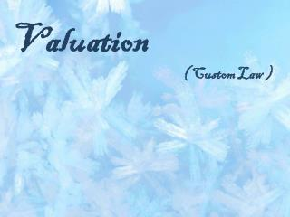 Valuation ( Custom Law )