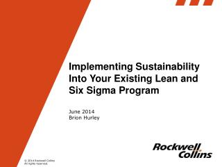 Implementing Sustainability Into Your Existing Lean and Six Sigma Program June 2014 Brion Hurley