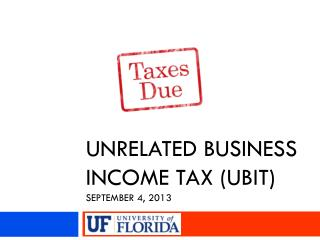 Unrelated Business Income Tax (UBIT) SEPTEMBER 4, 2013