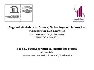 The  R&D Survey: governance, logistics and process Michael Kahn Research and Innovation Associates, South  Africa