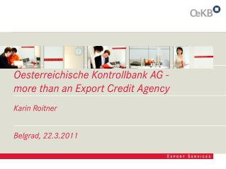 Oesterreichische Kontrollbank AG -  more than  an Export  Credit  Agency