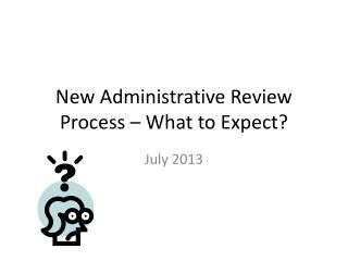 New Administrative Review Process � What to Expect?