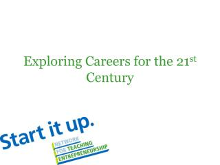 Exploring Careers for the 21 st  Century
