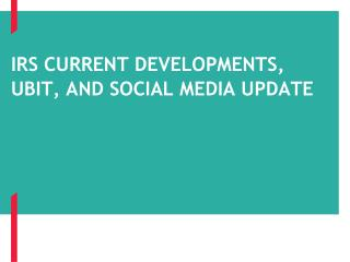 IRS CURRENT DEVELOPMENTS, UBIT, AND SOCIAL  MEDIA  UPDATE
