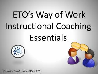 ETO�s  Way  of Work  Instructional Coaching  Essentials