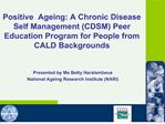 positive  ageing: a chronic disease self management cdsm peer education program for people from cald backgrounds