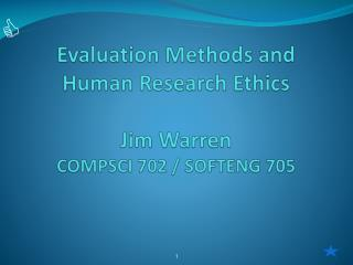 Evaluation Methods and Human Research Ethics Jim Warren COMPSCI 702 / SOFTENG 705