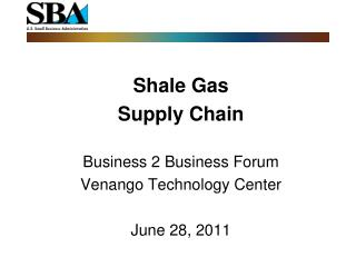 Shale Gas   Supply Chain Business 2 Business  Forum Venango Technology Center June 28, 2011