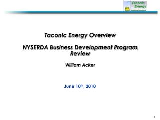 Taconic Energy Overview NYSERDA Business Development Program Review William Acker