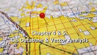 Chapter  4 & 5:  GIS Database & Ve ctor Analysis