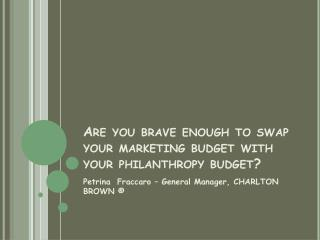 Are you brave enough to swap your marketing budget with your philanthropy budget?