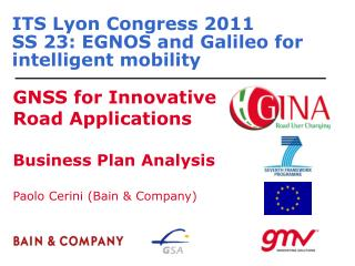 ITS Lyon Congress 2011 SS 23: EGNOS and Galileo for intelligent mobility