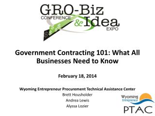 Government Contracting 101: What All Businesses Need to Know February 18, 2014 Wyoming Entrepreneur Procurement Technic