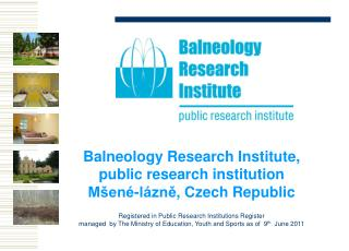 Balneology Research Institute,  public research institution Mšené-lázně , Czech Republic Registered in Public Research