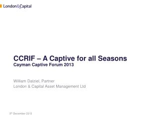 CCRIF –  A Captive for all Seasons Cayman Captive Forum 2013