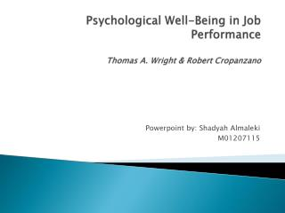 Psychological Well-Being in Job Performance Thomas A. Wright & Robert Cropanzano